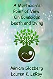 img - for A Mortician's Point of View: On Conscious Death and Dying book / textbook / text book