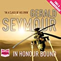 In Honour Bound (       UNABRIDGED) by Gerald Seymour Narrated by Andrew Wincott