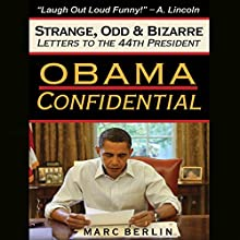 Obama Confidential: Strange, Odd & Bizarre Letters to the 44th President (       UNABRIDGED) by Marc Berlin Narrated by Jim Meskimen, Tamara Meskimen