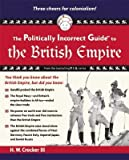 img - for The Politically Incorrect Guide to the British Empire   [POLITICALLY INCORRECT GT THE B] [Paperback] book / textbook / text book