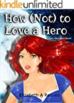 How (Not) to Love a Hero (Cindy Eller...