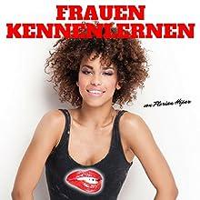 Frauen kennenlernen Hörbuch von Florian Höper Gesprochen von: Florian Höper