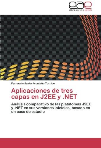 Aplicaciones de tres capas en J2EE y .NET: Analisis comparativo de las platafomas J2EE y .NET en sus versiones iniciales, basado en un caso de estudio  [Montaño Torrico, Fernando Javier] (Tapa Blanda)