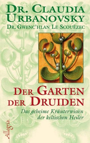 Buch: Der Garten der Druiden - Das geheime Kräuterwissen der keltischen Heiler von Gwenc'hlan Le Scouezec, Claudia Urbanovsky