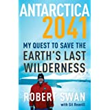 Antarctica 2041: My Quest to Save the Earth's Last Wilderness ~ Gil Reavill
