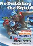 No Dribbling the Squid: Octopush, Shin Kicking, Elephant Polo, and Other Oddball Sports (0740781200) by Rosen, Michael J.