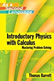 Introductory Physics with Calculus (as a Second Language ) Mastering Problem-Solving