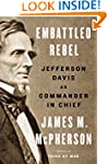 Embattled Rebel: Jefferson Davis as C...