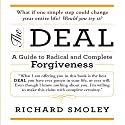 The Deal: A Guide to Radical and Complete Forgiveness (       UNABRIDGED) by Richard Smoley Narrated by Richard Smoley