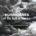 Hurricanes of the Gulf of Mexico | Barry D. Keim,Robert A. Muller