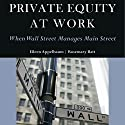 Private Equity at Work: When Wall Street Manages Main Street Audiobook by Eileen Appelbaum, Rosemary Batt Narrated by Colleen Patrick