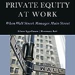 Private Equity at Work: When Wall Street Manages Main Street | Eileen Appelbaum,Rosemary Batt