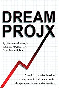 Dream ProjX: A Guide To Creative Freedom And Economic Independence For Designers, Inventors, And Innovators