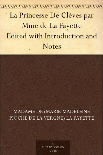 Madame de (Marie-Madeleine Pioche de La Vergne) La Fayette - La Princesse De Clèves par Mme de La Fayette Edited with Introduction and Notes (French Edition)