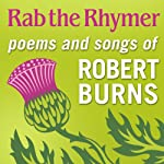 Rab the Rhymer: Poems and Songs of Robert Burns - a 250th Birthday Celebration | Robert Burns