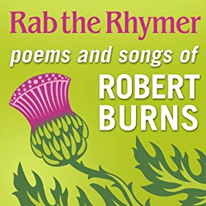 Rab the Rhymer: Poems and Songs of Robert Burns - a 250th Birthday Celebration | [Robert Burns]