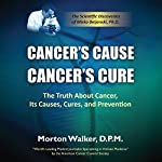 Cancer's Cause, Cancer's Cure: The Truth about Cancer, Its Causes, Cures, and Prevention | Morton Walker