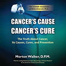 Cancer's Cause, Cancer's Cure: The Truth about Cancer, Its Causes, Cures, and Prevention (       UNABRIDGED) by Morton Walker Narrated by John Sipple