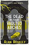 The Dead in Their Vaulted Arches (FLAVIA DE LUCE Book 6)
