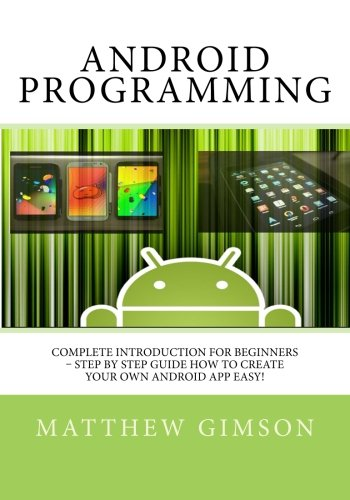 Android Programming: Complete Introduction for Beginners - Step By Step Guide How to Create  Your Own Android App Easy! (Programming is Easy) (Volume 2) (Create Programming Language compare prices)