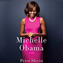 Michelle Obama: A Life (       UNABRIDGED) by Peter Slevin Narrated by Robin Miles