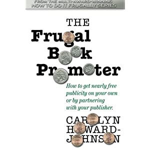 The Frugal Book Promoter: Second Edition: How to get nearly free publicity on your own or by partnering with your publisher.