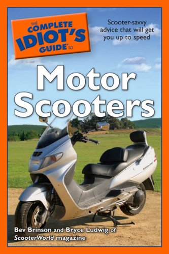 The Complete Idiot's Guide to Motor Scooters, Bev Brinson, Bryce Ludwig, Sandra Carr
