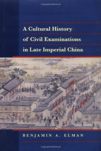 A Cultural History of Civil Examinations in Late Imperial China (Philip E.Lilienthal Books)