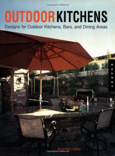 Outdoor Kitchens: Designs for Outdoor Kitchens, Bars, and Dinning Areas (Quarry Book)