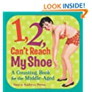 1, 2, Can't Reach My Shoe: A Counting Book for the Middle-Aged