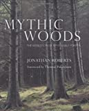 Mythic Woods: The World's Most Remarkable Forests (0297843524) by Roberts, Jonathan