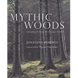 "Mythic Woods: The World's Most Remarkable Forestsvon ""Jonathan Roberts"""
