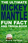The Ultimate Mickey Mantle Fun Fact A...
