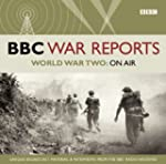 BBC War Reports: World War Two On Air...