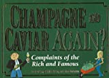Champagne and Caviar Again?: Complaints of the Rich and Famous (0977259005) by Green, Joey
