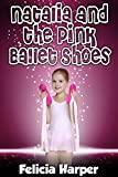 Books For Kids: Natalia and the Pink Ballet Shoes (KIDS FANTASY BOOKS #3) (Kids Books, Childrens Books, Kids Stories, Kids Fantasy Books, Kids Mystery ... Series Books For Kids Ages 4-6 6-8, 9-12)