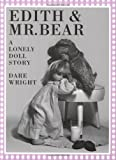 Edith and Mr. Bear: A Lonely Doll Story (0618042539) by Wright, Dare