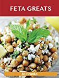 Jo Franks Feta Greats: Delicious Feta Recipes, The Top 75 Feta Recipes