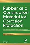 img - for Rubber as a Construction Material for Corrosion Protection: A Comprehensive Guide for Process Equipment Designers (Wiley-Scrivener) book / textbook / text book