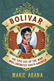 Marie Arana Bolivar: The Epic Life of the Man Who Liberated South America