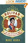 Bolivar: The Epic Life of the Man Who...