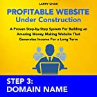 Profitable Website Under Construction - Step 3: Domain Name: A Proven Step-by-Step System for Building an Amazing Money Making Website That Generates Income for a Long Term (       ungekürzt) von Larry Chak Gesprochen von: Robert Gazy