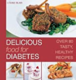 Louise Blair Delicious Food for Diabetes: Over 80 Tasty, Healthy Recipes