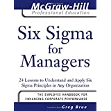 Six Sigma for Managers: 24 Lessons to Understand and Apply Six Sigma Principles in Any Organization (McGraw-Hill Professional Education Series)by Greg Brue