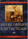 Wantage, Faringdon and the Vale Villages (Britain in Old Photographs)