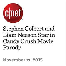 Stephen Colbert and Liam Neeson Star in Candy Crush Movie Parody (       UNABRIDGED) by Anthony Domanico Narrated by Rex Anderson