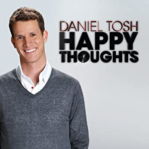 Happy Thoughts | [Daniel Tosh]
