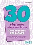 Trente séquences d'orthographe de base, CM1 - CM2 : Livre du maître