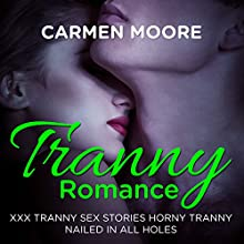 Tranny Romance : XXX Tranny Sex Stories Horny Tranny Nailed In All Holes (       UNABRIDGED) by Carmen Moore Narrated by Elizabeth Meadows
