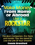 Make Money From Home Or Abroad Like A Rockstar - The Best Companies, Pro Tools And Insider Tips To Live The Life Of Your Dreams